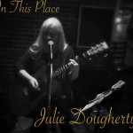 Julie Dougherty shines on new CD In This Place; roots approach works well for veteran singer-songwriter