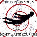 The Tripping Souls deliver fine, fun 1960s inspired rock and roll on Don't Waste Your Life album