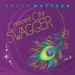 Bruce Mattson offers much gumbo fun on Crescent City Swagger CD