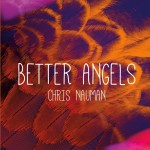 Chris Nauman's latest CD Better Angels is a winsome treasure