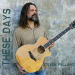Steven Pelland releases beauty of an album with These Days