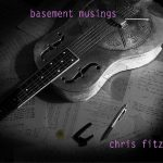 Chris Fitz demonstrates fine musical instincts on Basement Musings disc