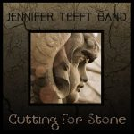 Jennifer Tefft Band takes it to a higher level with Cutting For Stone album