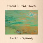 Susan Ursprung dazzles the ear, soothes the soul with Cradle In The Waves album