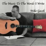 Mike Gacek offers fantastic material on The Music To The Words I Write