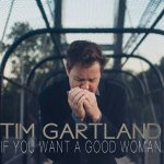 Tim Gartland lets his talent shine on If You Want A Good Woman